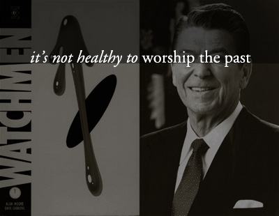 It's not healthy to worship your past: Watchmen and Reagan