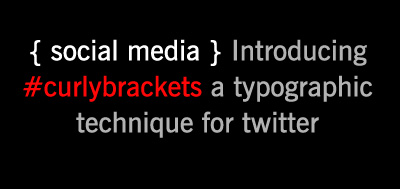 { social media } Introducing #curlybrackets a typographical technique for twitter