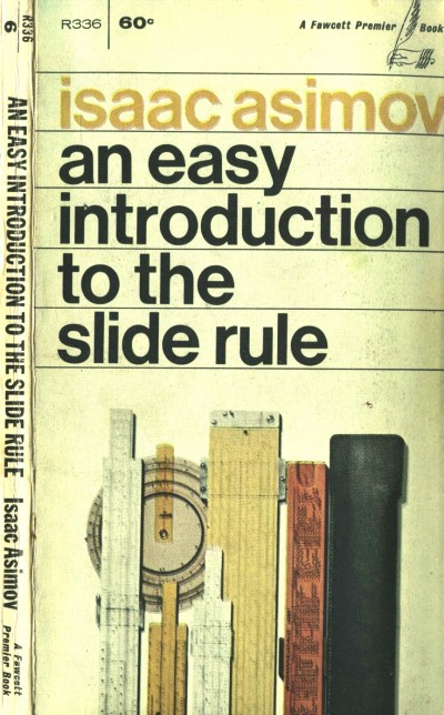 An Easy Introduction to the Slide Rule by Isaac Asimov from 1965