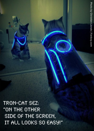 Tron-Cat Sez 'On the other side of the screen it all looks so easy!""